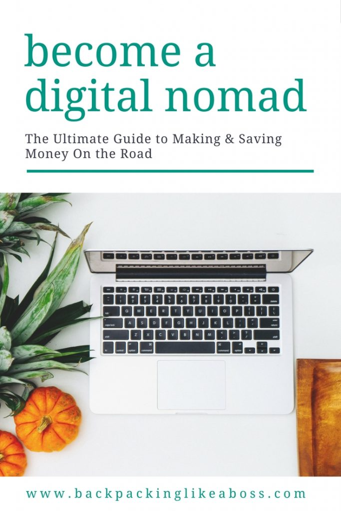 How To Become A Digital Nomad- The Ultimate Guide to Making & Saving Money On the Road